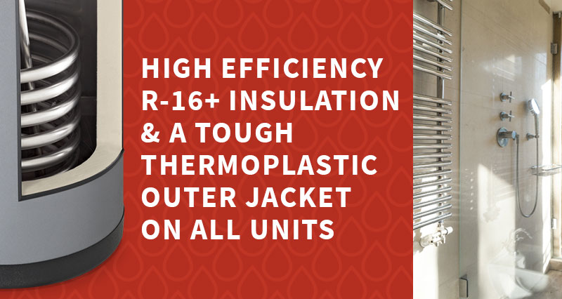 High efficiency R-16+ insulation and a tough thermoplastic outer jacket on all units
